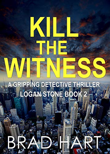 Stone Logan (Kill The Witness: A Gripping Detective Thriller (Logan Stone Book 2))
