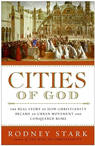 Read Online Cities of God: The Real Story of How Christianity Became an Urban Movement and Conquered Rome pdf