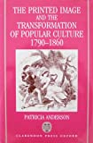The Printed Image and the Transformation of Popular Culture, 1790-1860, Anderson, Patricia, 0198182767