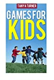 Games for Kids: Easy Indoor or Outdoor Games for Your Children to Have Fun Require Nothing or Little Equipment for Every Child Aged 2 and Up