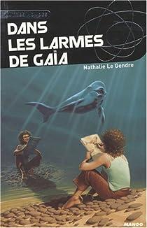 Dans les larmes de Gaïa par Le Gendre