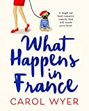 What Happens in France: A laugh out loud romantic comedy that will touch your heart