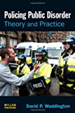 Policing Public Disorder : Theory and Practice, Waddington, David, 1843922347