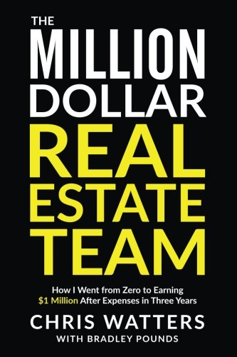 The Million Dollar Real Estate Team: How I Went from Zero to Earning $1 Million after Expenses in Three Years (Best Team Building Questions)