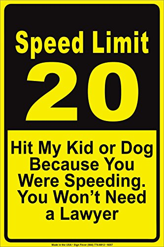 Speed Limit 20 Hit My Kid Or Dog Because You Were Speeding You Won't Need A Lawyer Notice Aluminium Metal 12''x18'' Sign Plate by Afterprints