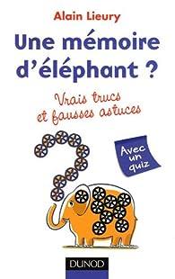 Une mémoire d'éléphant ? vrais trucs et fausses astuces par Alain Lieury