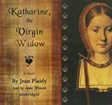 Katharine, The Virgin Widow (Tudor Saga, Bk 2)