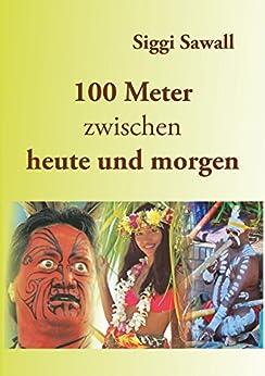 100 meter zwischen heute und morgen german edition ebook siggi sawall kindle store. Black Bedroom Furniture Sets. Home Design Ideas