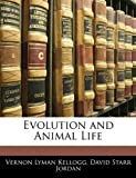 Evolution and Animal Life, Vernon Lyman Kellogg and David Starr Jordan, 1144709512
