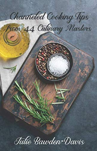Channeled Cooking Tips from 44 Culinary Masters (The Channeled Masters Series Book 2) by Julie Bawden-Davis