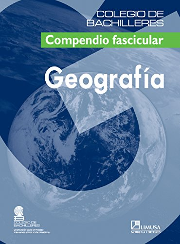 Geografia/ Geography: Compendio Fascicular (Colegio De Bachilleres) (Spanish Edition)