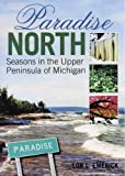 img - for Paradise North: Seasons in the Upper Peninsula of Michigan book / textbook / text book