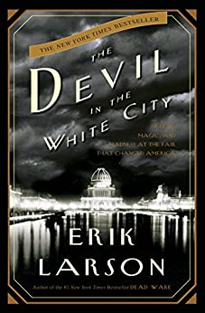 The Devil in the White City: A Saga of Magic and Murder at the Fair that Changed America by [Larson, Erik]