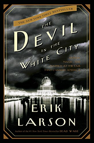 The Devil in the White City: A Saga of Magic and Murder at the Fair that Changed ()
