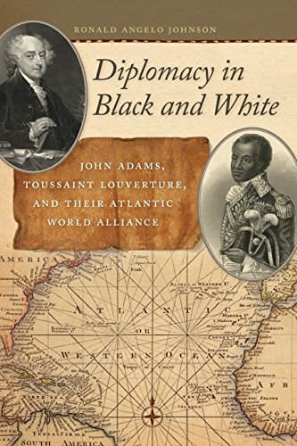 Diplomacy In Black And White  John Adams  Toussaint Louverture  And Their Atlantic World Alliance  Race In The Atlantic World  1700 1900 Ser