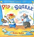 The Tale of Pip and Squeak, Kate Duke, 0525477772