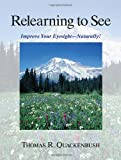 Relearning to See: Improve Your Eyesight Naturally!