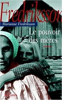 Le pouvoir des mères : roman, Fredriksson, Marianne