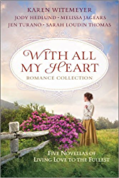 With All My Heart Romance Collection: Five Novellas of Living Love to the Fullest by  Karen Witemeyer Jody Hedlund Melissa Jagears Sarah Loudin Thomas Jen Turano