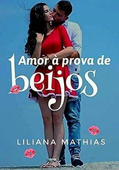 Amor à Prova de Beijos por [Mathias, Liliana]