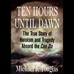 Ten Hours Until Dawn: The True Story of Heroism and Tragedy Aboard the Can Do | Michael J. Tougias