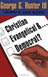 Christian, Evangelical, and Democrat?, George G. Hunter, 0687494893