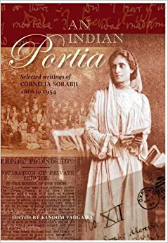 An Indian Portia: Selected Writings of Cornelia Sorabji 1866 to 1954
