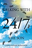 Walking with the Son 24/7, Christopher Robinson, 1477114297