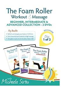 Disk 1 of 2 - The Foam Roller, Workout & Massage - BEGINNER, INTERMEDIATE, ADVANCED Collection 2 DVDs