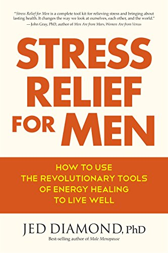 Stress Relief for Men: How to Use the Revolutionary Tools of Energy Healing to Live Well