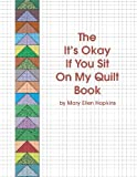 The It's Okay If You Sit on My Quilt Book, Mary E. Hopkins, 0929950054
