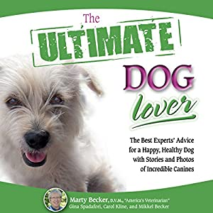 The Ultimate Dog Lover: The Best Experts' Advice for a Happy, Healthy Dog with Stories and Photos of Incredible Canines Audiobook