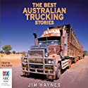 The Best Australian Trucking Stories Audiobook by Jim Haynes Narrated by Jim Haynes