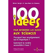 100 idées pour intéresser les élèves aux sciences: Pourquoi leur enseignement est-il important ? Comment le rendre accessible à tous ? (French Edition)