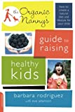 The Organic Nanny's Guide to Raising Healthy Kids, Barbara Rodriguez, 0738214892