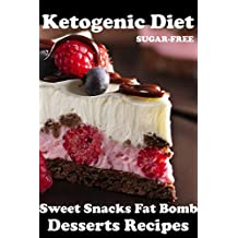 Ketogenic Diet for Beginners: Guide to Living the Keto Lifestyle with Ketogenic Desserts & Sweet Snacks Fat Bomb Recipes