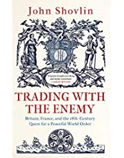Trading with the Enemy: Britain, France, and the 18th-Century Quest for a Peaceful World Order