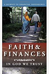 Faith & FINANCES: In God We Trust, A Journey to Financial Dependence or the Biblical Keys to Financial Freedom In A Tough Economy Paperback
