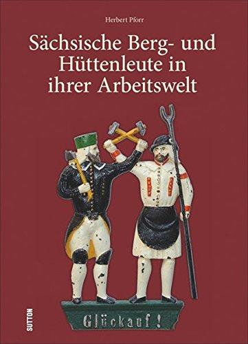 Sächsische Berg- und Hüttenleute in ihrer Arbeitswelt (Sutton Archivbilder)