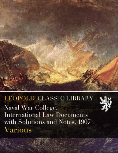 Read Online Naval War College. International Law Documents with Solutions and Notes, 1907 ebook