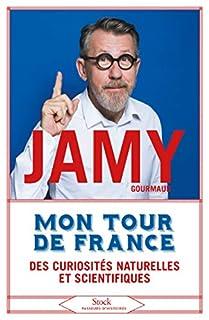Mon tour de France : des curiosités naturelles et scientifiques, Gourmaud, Jamy