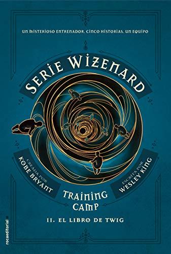 Training camp. El libro de Twig: Serie Wizenard. Libro II (Roca Juvenil nº 2) por Wesley King,Mónica Rubio