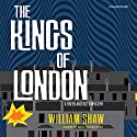 The Kings of London Audiobook by William Shaw Narrated by Cameron Stewart