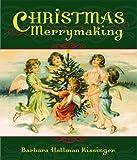 Christmas Merrymaking, Barbara Hallman Kissinger, 1589804821