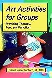 Art Activities for Groups, Diane Fausek-Steinbach, 1882883489