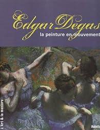 Edgar Degas : La peinture en mouvement par Sandrine Andrews