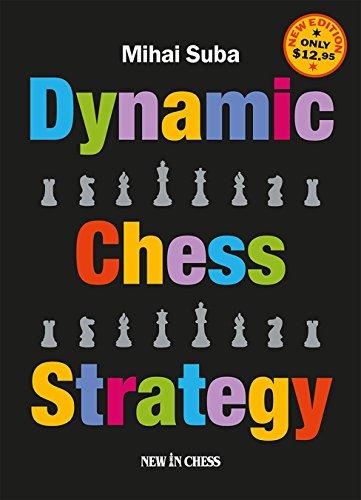 Dynamic Chess Strategy: New Edition of a Modern Classic Mihai Suba
