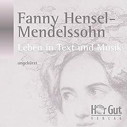 Fanny Hensel-Mendelssohn. Leben in Text und Musik