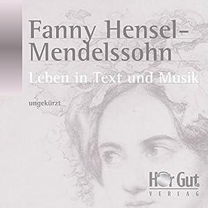 Fanny Hensel-Mendelssohn. Leben in Text und Musik Hörbuch