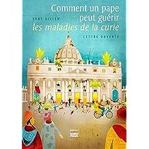 Comment un pape peut guérir les maladies de la curie (French Edition)